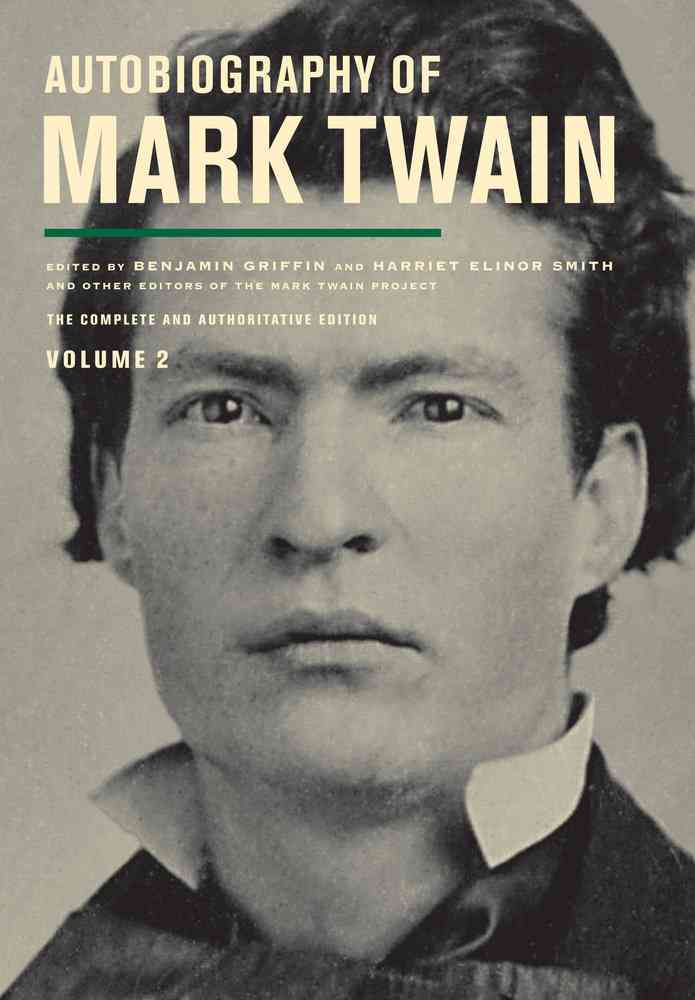 Autobiography of Mark Twain By Twain, Mark/ Griffin, Benjamin (EDT)/ Smith, Harriet E. (EDT)/ Fischer, Victor (EDT)/ Frank, Michael B. (EDT)