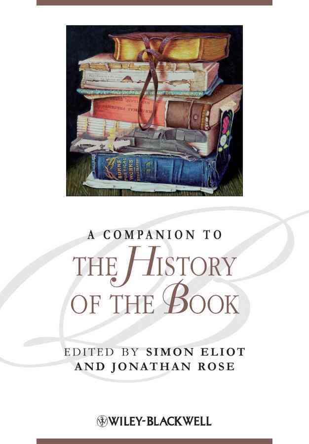 A Companion to the History of the Book By Eliot, Simon (EDT)/ Rose, Jonathan (EDT)