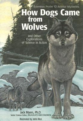 How Dogs Came from Wolves By Myers, Jack/ Rice, John (ILT)